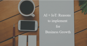 AI + IoT Reasons to implement for Business Growth